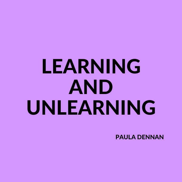 Learning and Unlearning by Paula Dennan
