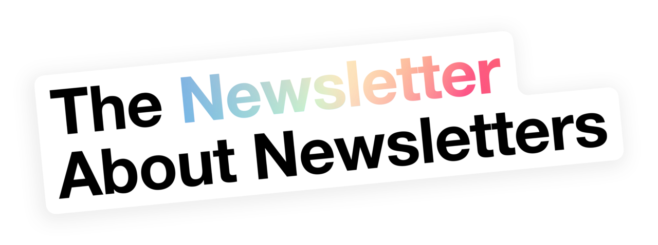 The Newsletter About Newsletters
