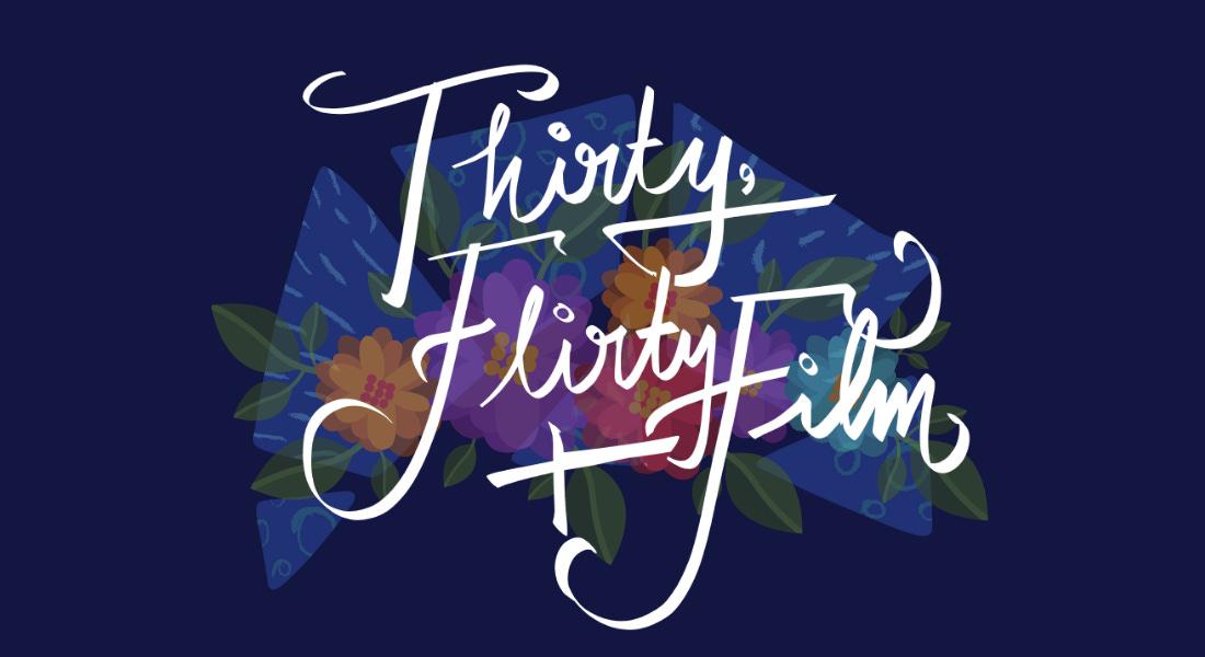 Thirty, Flirty + Film