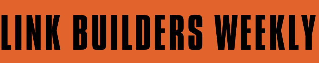Link Builders Weekly