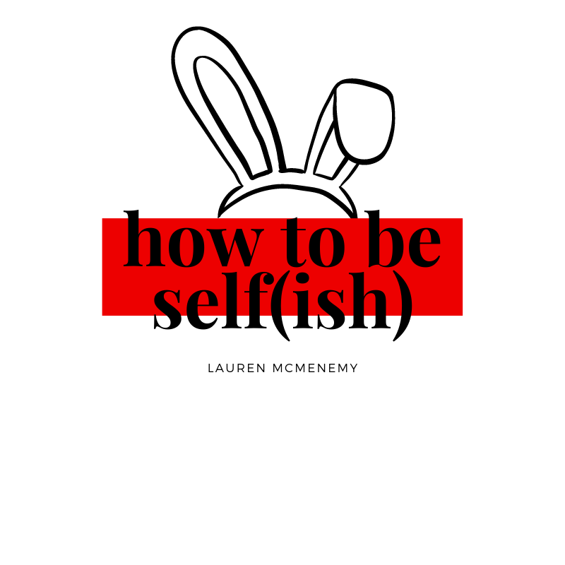 How To Be Self(ish)