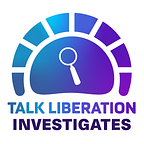 Talk Liberation Investigates