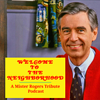 Welcome To The Neighborhood (A Mister Rogers Tribute Podcast)