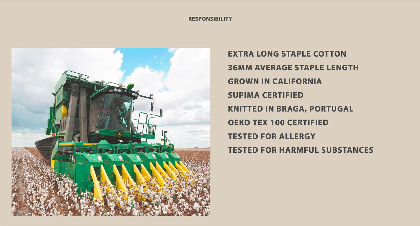 Responsibility:      Extra Long Staple Cotton     36mm average staple length     Grown in California     Supima Certified     Knitted in Braga, Portugal     Oeko Tex 100 Certified     Tested for allergy     Tested for harmful substances
