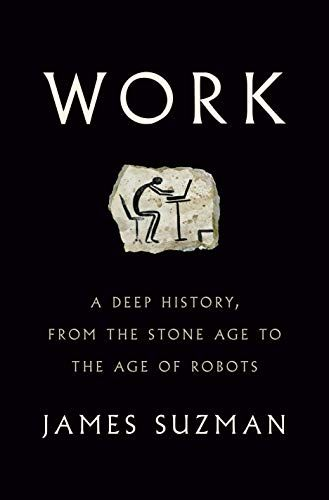Work: A Deep History, from the Stone Age to the Age of Robots - Kindle  edition by Suzman, James. Politics & Social Sciences Kindle eBooks @  Amazon.com.