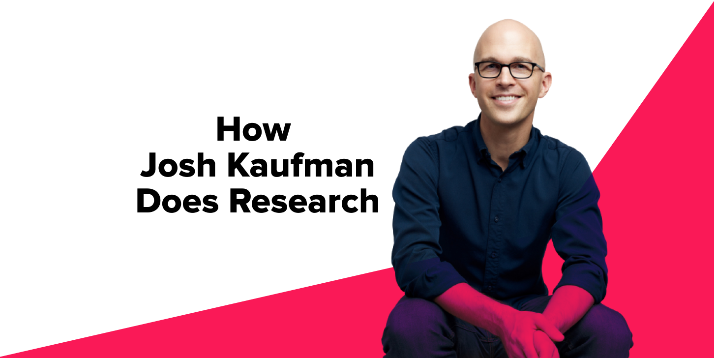 How Josh Kaufman Does Research