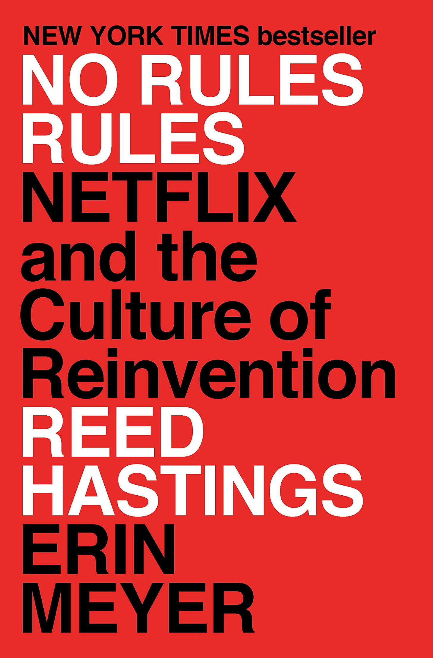 No Rules Rules: Netflix and the Culture of Reinvention: Hastings, Reed,  Meyer, Erin: 9781984877864: Amazon.com: Books