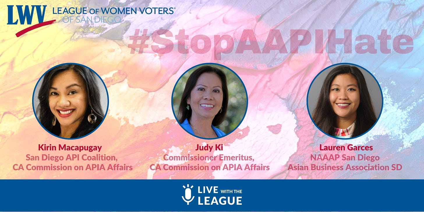 May be an image of 3 people and text that says 'LWV LEAGUE LEAGUEOEVOR VOTERS® OFSAN OF SAN DIEGO #StopAAPIHate Kirin Macapugay San Diego API Coalition, CA Commission on APIA Affairs Judy Ki Commissioner Emeritus, Commission on APIA' Affairs Lauren Garces NAAAP San Diego Asian Business Association SD LIVE WITH THE LEAGUE'