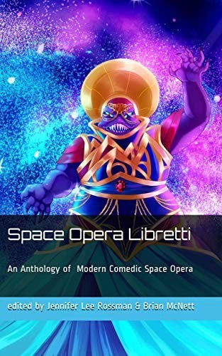 "Cover of the anthology ""Space Opera Libretti."" The cover features the title as well as the words ""An Anthology of Modern Comedic Space Opera, Edited by Jennifer Lee Rossman and Brian McNett. The words are superimposed over a picture of a purple-skinned alien gesturing dramatically in an elaborate dress, in front of a glittery blue and purple background."