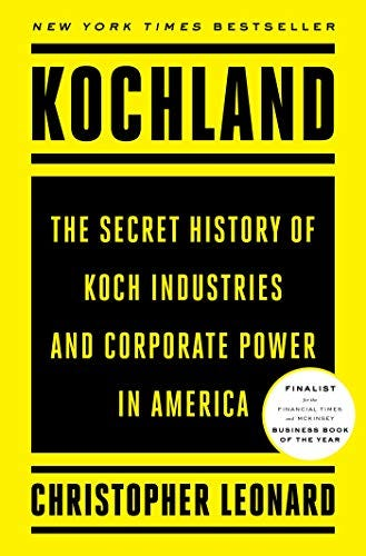 Kochland: The Secret History of Koch Industries and Corporate Power in America by [Leonard, Christopher]