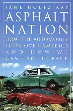 Amazon.com: Asphalt Nation: How the Automobile Took Over America and How We  Can Take It Back eBook: Kay, Jane Holtz: Kindle Store