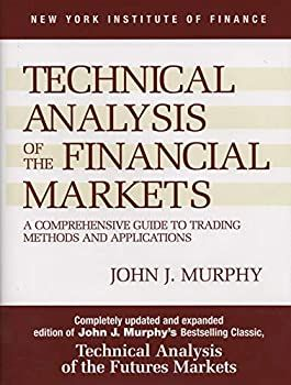 Hardcover Technical Analysis of the Financial Markets: A Comprehensive Guide to Trading Methods and Applications (New York Institute of Finance) Book