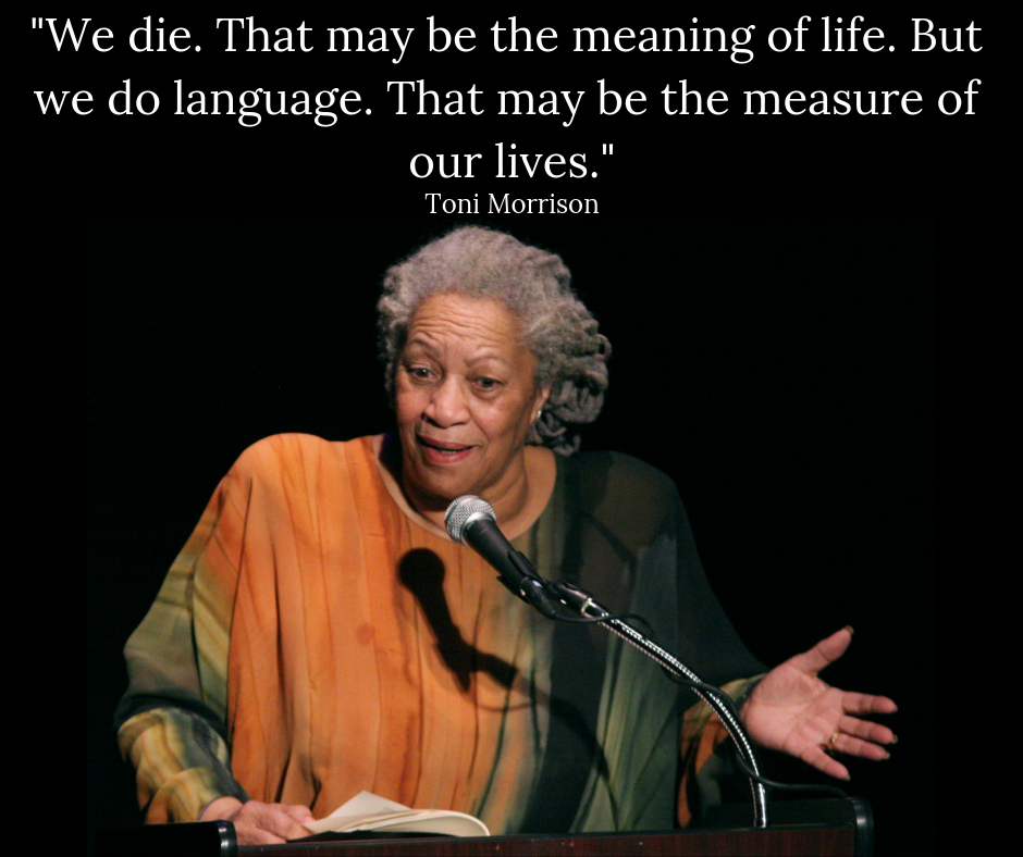 """Toni Morrison quote: """"We die. That may be the meaning of life. But we do language. That may be the measure of our lives."""""""
