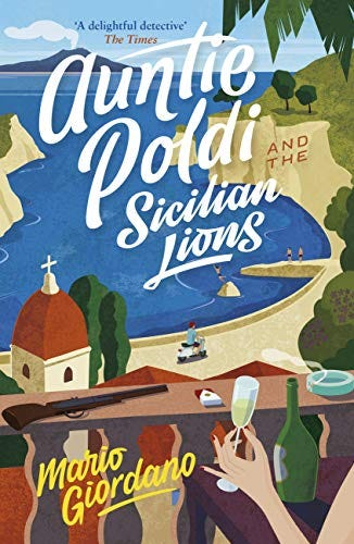 Auntie Poldi and the Sicilian Lions: A charming detective takes on Sicily's underworld in the perfect summer read (English Edition) von [Mario Giordano]