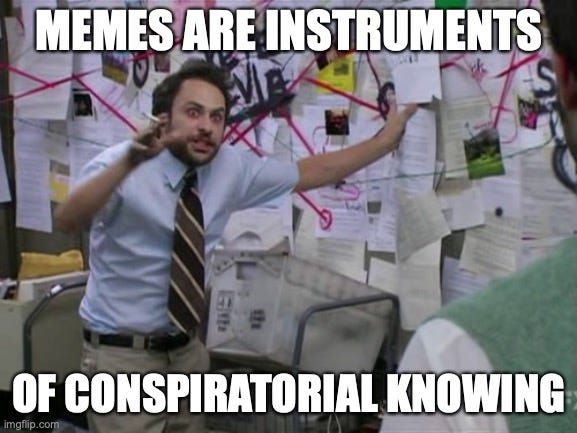 """An image of Charlie Day standing in front of a wall full of papers connected with red lines. Day is facing the camera, gesturing wildly as if explaining a complex conspiracy theory. The caption, in impact font, reads """"memes are instruments of conspiratorial knowing."""""""