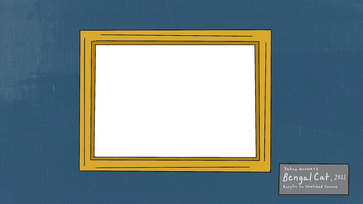 "Doodle of a gold frame hanging on a blue wall. In the frame is a painting of an invisible bengal cat. To the right of the artwork is a museum placard that reads: ""Bengal Cat"", 2021. Artist is Yahoo Answers. Acrylic on stretched canvas."""