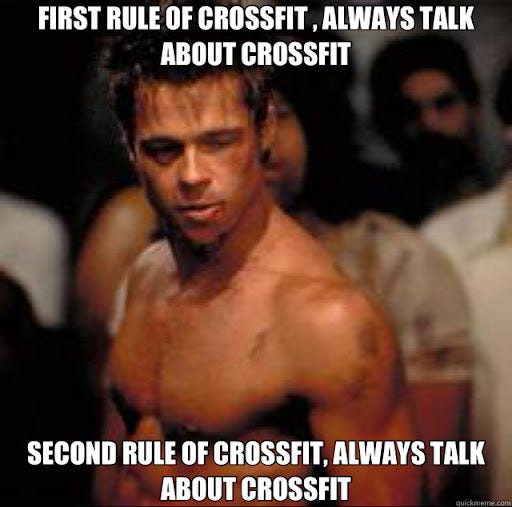 FIRST RULE OF CROSSFIT , ALWAYS TALK ABOUT CROSSFIT SECOND RULE OF  CROSSFIT, ALWAYS TALK ABOUT CROSSFIT - Misc - quickmeme