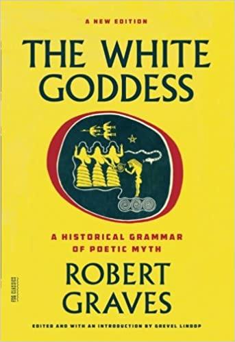 Amazon.com: The White Goddess: A Historical Grammar of Poetic Myth (FSG  Classics) (9780374289331): Graves, Robert, Lindop, Grevel: Books