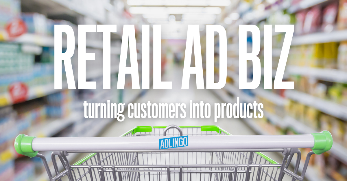 The Retail Ad Biz: Turning customers into products by AdLingo.