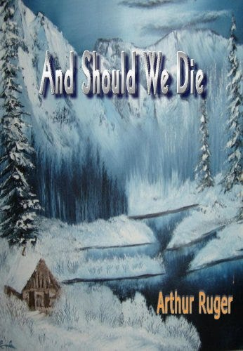 And Should We Die: The Martin Handcart Tragedy  of 1856 by [Arthur Ruger]