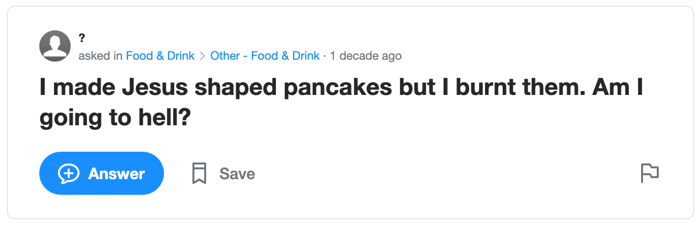 "Screengrab of Yahoo user asking ""I made Jesus shaped pancakes but I burnt them. Am I going to hell?"""