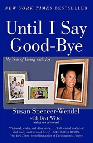 Book cover of the book by Susan Spencer-Wendel, Until I Say Goodbye: My Year of Living with Joy
