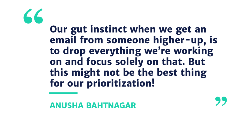 Our gut instinct when we get an email from someone higher-up, is to drop everything we're working on and focus solely on that. But this might not be the best thing for our prioritization!