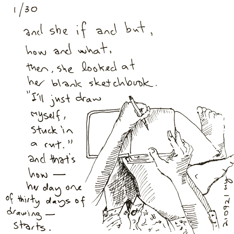 Pen sketch from the perspective of a person looking downwards to herself. The sketch showed her holding a pen in her left hand, her right hand holding the other side of the sketchbook, which is propped up with her right thigh, where she's sitting somewhat cross-legged. The sketchbook page is blank.There's a poem with accompanying this sketch.