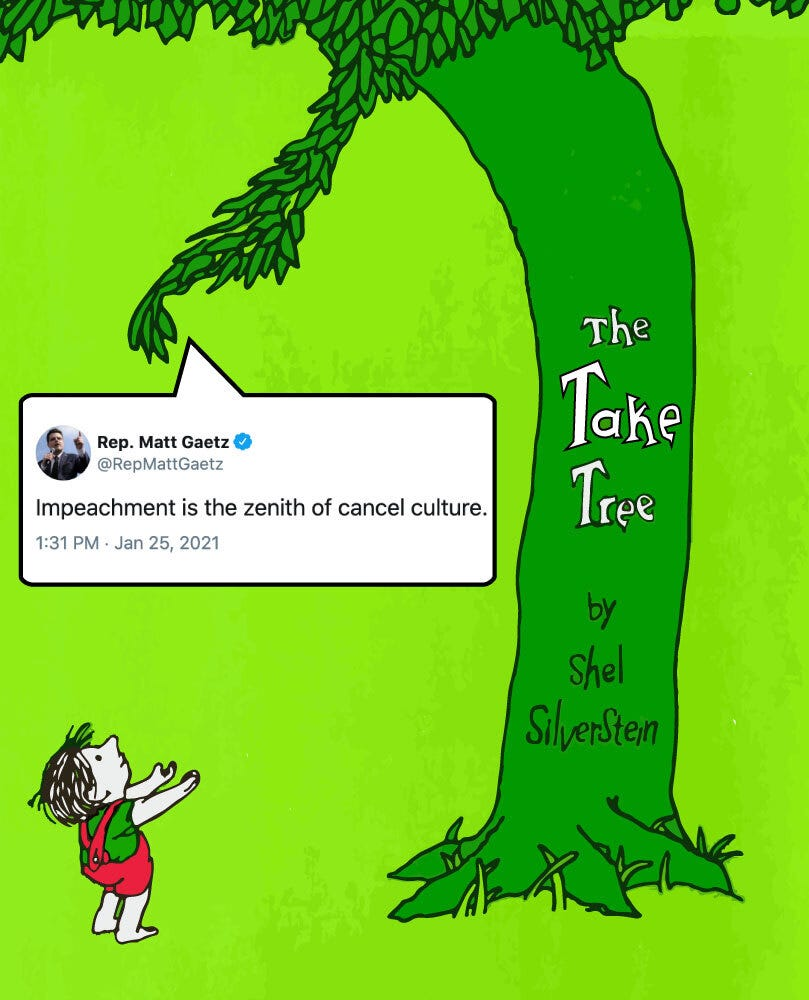 """The Take Tree handing out a Matt Gaetz tweet that says """"Impeachment is the zenith of cancel culture"""""""
