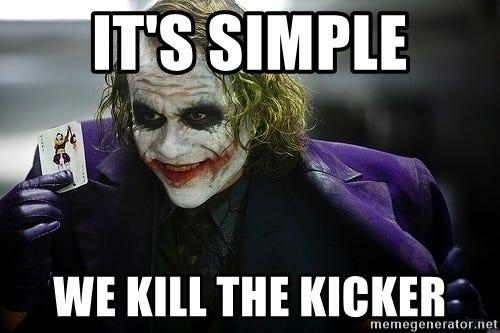 It's simple We kill the kicker - joker   Meme Generator