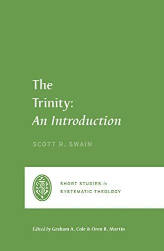 The Trinity: An Introduction (Short Studies in Systematic Theology) by [Scott Swain]