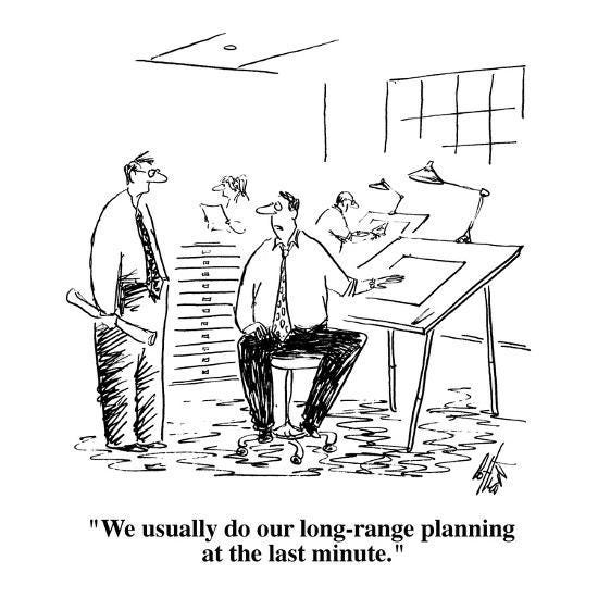 """""""We usually do our long-range planning at the last minute ..."""