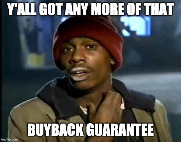 Y'all Got Any More Of That Meme |  Y'ALL GOT ANY MORE OF THAT; BUYBACK GUARANTEE | image tagged in memes,y'all got any more of that | made w/ Imgflip meme maker