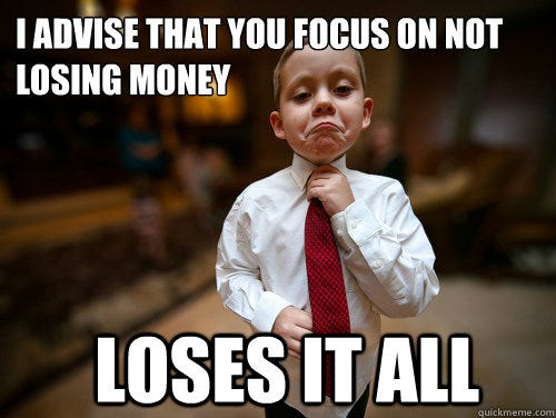 I advise that you focus on not losing money loses it all - Financial  Advisor Kid - quickmeme