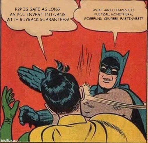 Batman Slapping Robin Meme |  P2P IS SAFE AS LONG AS YOU INVEST IN LOANS WITH BUYBACK GUARANTEES! WHAT ABOUT ENVESTIO, KUETZAL, MONETHERA, WISEFUND, GRUPEER, FASTINVEST? | image tagged in memes,batman slapping robin | made w/ Imgflip meme maker