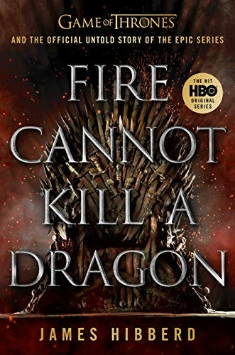 Amazon.com: Fire Cannot Kill a Dragon: Game of Thrones and the Official  Untold Story of the Epic Series eBook: Hibberd, James: Kindle Store