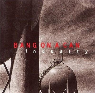 Industry - Bang on a Can All-Stars - Bang on a Can