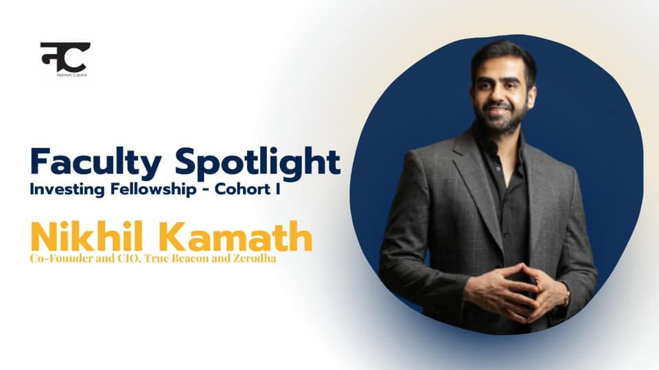 May be an image of 1 person and text that says 'नC Faculty Spotlight Investing Fellowship Cohort| Nikhil Kamath Co-Founder and CIO. True Beacon and Zerodha'