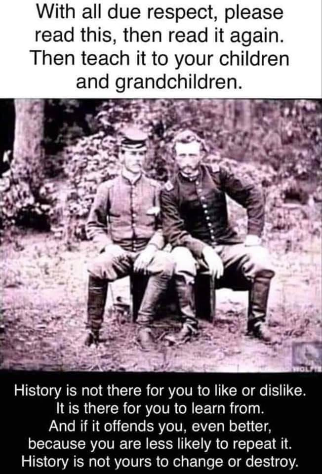 May be an image of 1 person and text that says 'With all due respect, please read this, then read it again. Then Then teach it to your children and grandchildren. History is not there for you to like or dislike. It is there for you to learn from. And if it offends you, even better, because you are less likely to repeat History is not yours to change or destroy.'