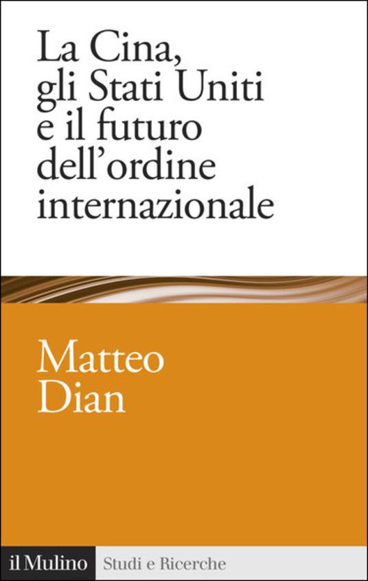 La Cina, gli Stati Uniti e il futuro dell'ordine internazionale - Matteo Dian - copertina