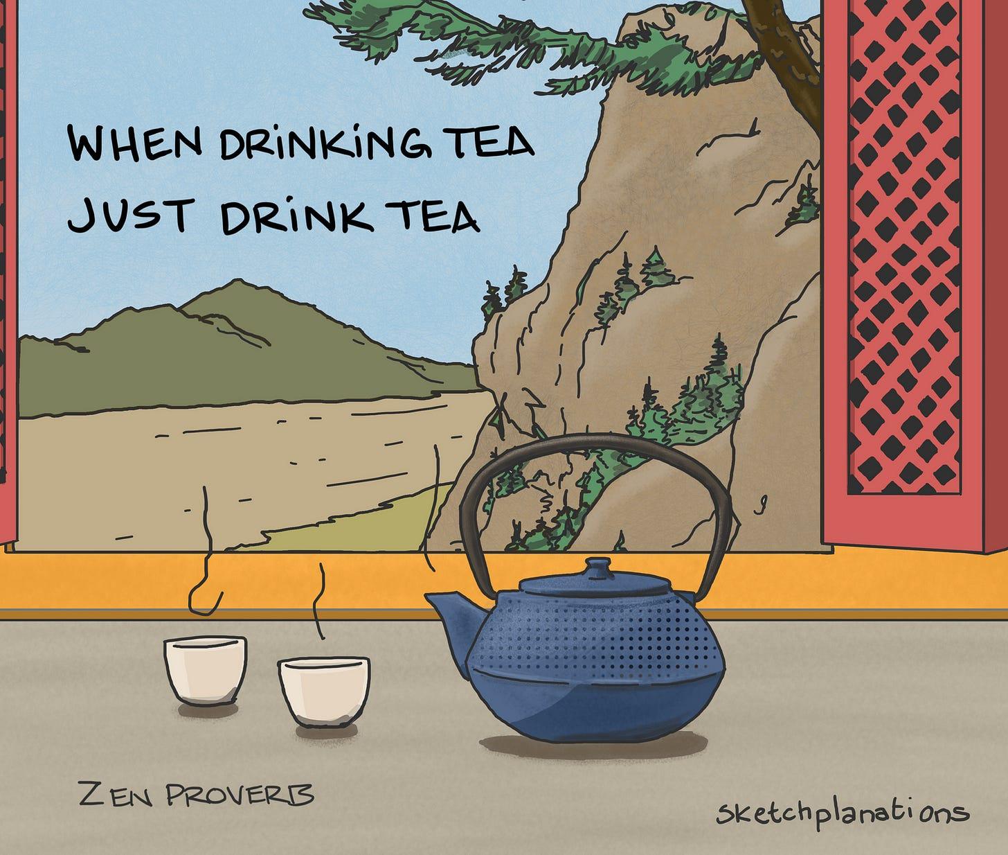 When drinking tea, just drink tea - Sketchplanations