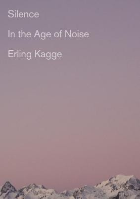 Silence: In the Age of Noise (Hardcover) | The Elliott Bay ...