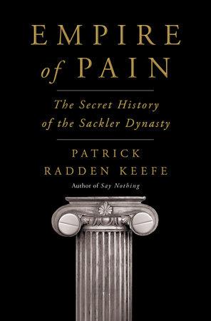 Empire of Pain by Patrick Radden Keefe: 9780385545686 |  PenguinRandomHouse.com: Books