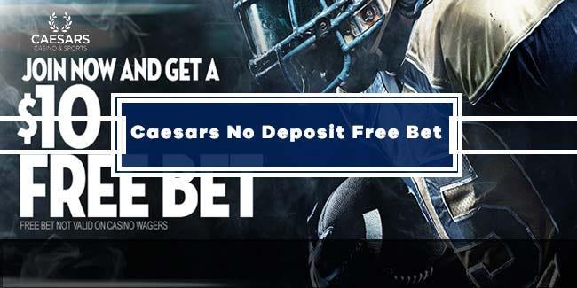 Caesars Sportsbook $10 No Deposit Free Bet (Bonus Code: SPORTS10 ...