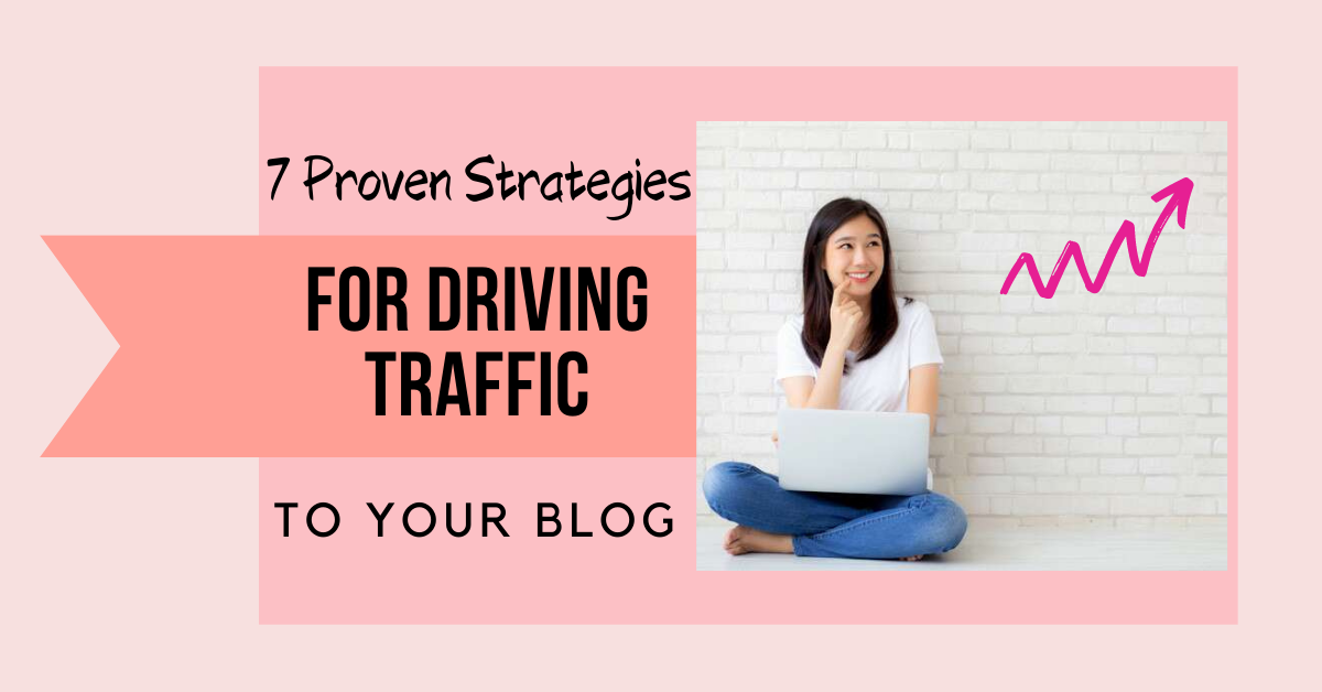 driving traffic to your blog, blog traffic, how to increase traffic to your blog posts, proven strategies for driving traffic to your blog, get more blog views, get more blog traffic, blogging guide increase traffic, get more organic traffic for your blog