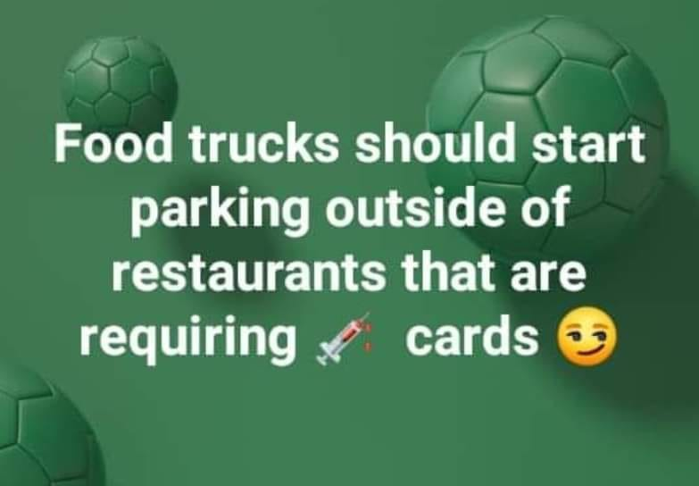 May be an image of text that says 'Food trucks should start parking outside of restaurants that are requiring cards'