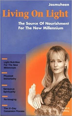 Living on Light - The Source of Nourishment for the New Millennium:  Jasmuheen: 9783929512359: Amazon.com: Books