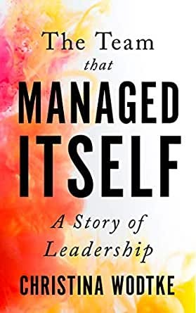 Amazon.com: The Team that Managed Itself: A Story of Leadership (Empowered  Teams) eBook: Wodtke, Christina, Eriksson, Martin: Kindle Store
