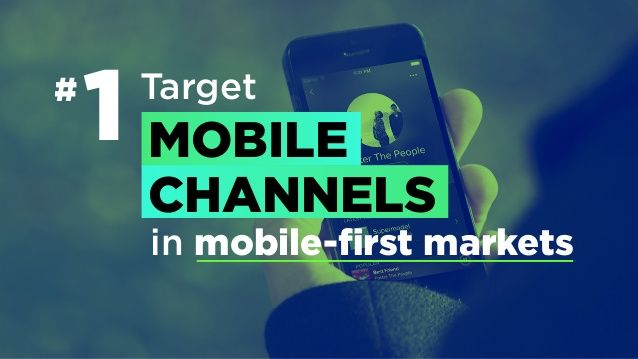 Winning Asia like Spotify # Target in mobile-first markets MOBILE CHANNELS 1