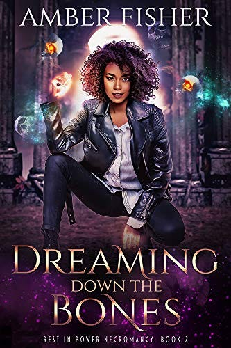 Dreaming Down the Bones (Rest in Power Necromancy Book 2) by [Amber Fisher]